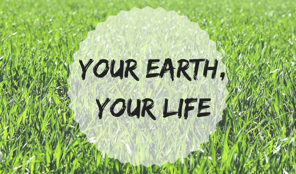 Your Earth, Your Life